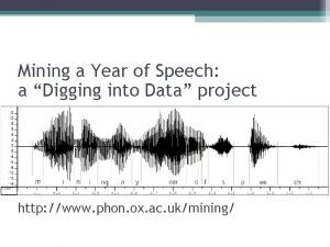 Mining a Year of Speech a Digging into