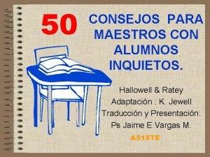 50 CONSEJOS PARA MAESTROS CON ALUMNOS INQUIETOS Hallowell