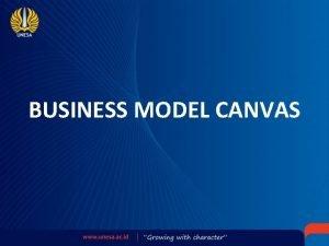 BUSINESS MODEL CANVAS Tujuan Pembelajaran 1 Mampu menjelaskan