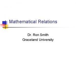 Mathematical Relations Dr Ron Smith Graceland University Mathematical