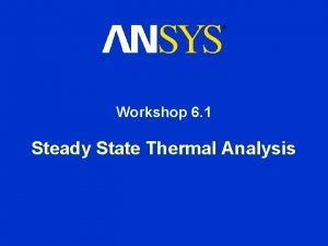 Workshop 6 1 Steady State Thermal Analysis Steady