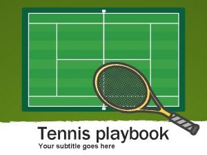 Tennis playbook Your subtitle goes here Tennis playbook