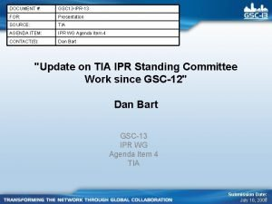 DOCUMENT GSC 13 IPR13 FOR Presentation SOURCE TIA