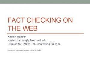 FACT CHECKING ON THE WEB Kirsten Hansen Kirsten
