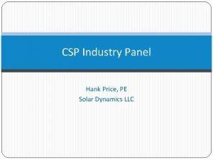 CSP Industry Panel Hank Price PE Solar Dynamics