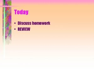 Today Discuss homework REVIEW Announcements Exam is Thursday