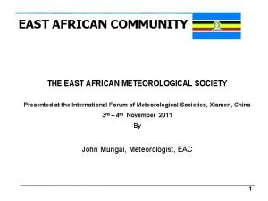 EAST AFRICAN COMMUNITY THE EAST AFRICAN METEOROLOGICAL SOCIETY