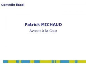 Contrle fiscal Patrick MICHAUD Avocat la Cour FINALITE