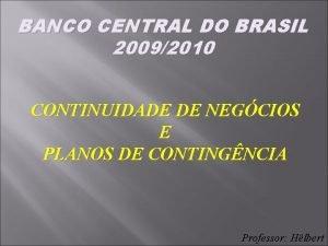 BANCO CENTRAL DO BRASIL 20092010 CONTINUIDADE DE NEGCIOS