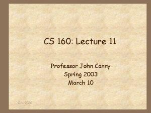 CS 160 Lecture 11 Professor John Canny Spring