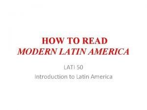 HOW TO READ MODERN LATIN AMERICA LATI 50