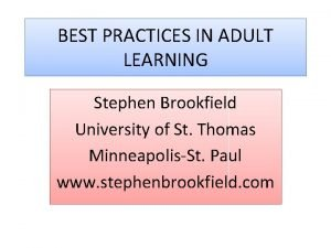 BEST PRACTICES IN ADULT LEARNING Stephen Brookfield University