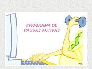 PROGRAMA DE PAUSAS ACTIVAS PROGRAMA DE PAUSAS ACTIVAS