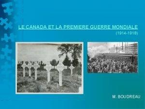 LE CANADA ET LA PREMIERE GUERRE MONDIALE 1914