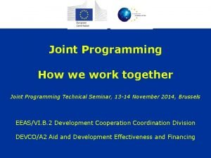 Joint Programming How we work together Joint Programming