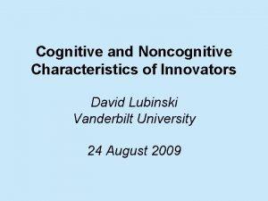 Cognitive and Noncognitive Characteristics of Innovators David Lubinski