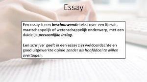 Essay Een essay is een beschouwende tekst over