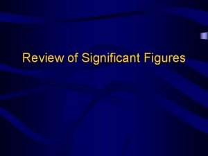 Review of Significant Figures Rules for Significant figures