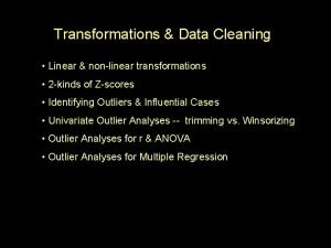 Transformations Data Cleaning Linear nonlinear transformations 2 kinds