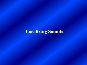 Localizing Sounds Localizing Sounds When we perceive a