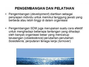 PENGEMBANGAN DAN PELATIHAN Pengembangan development diartikan sebagai penyiapan