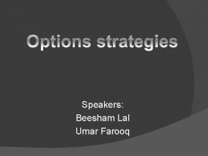 Speakers Beesham Lal Umar Farooq Introduction Strategy is