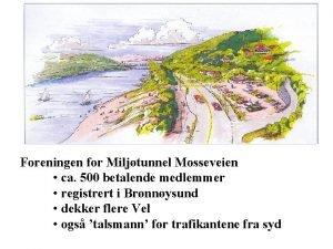 Foreningen for Miljtunnel Mosseveien ca 500 betalende medlemmer