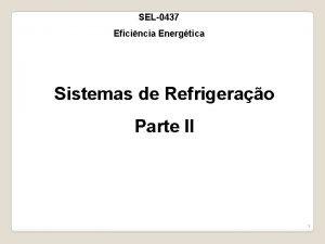SEL0437 Eficincia Energtica Sistemas de Refrigerao Parte II