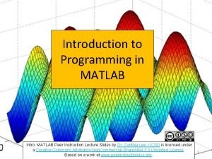 Introduction to Programming in MATLAB Intro MATLAB Peer
