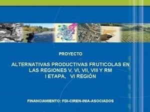 PROYECTO ALTERNATIVAS PRODUCTIVAS FRUTICOLAS EN LAS REGIONES V