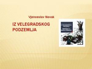 Vjenceslav Novak IZ VELEGRADSKOG PODZEMLJA BILJEKE O PISCU