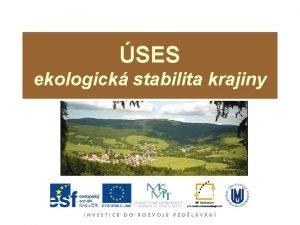 SES ekologick stabilita krajiny Krajinn systm Krajina je