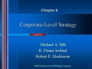 Chapter 6 CorporateLevel Strategy Michael A Hitt R