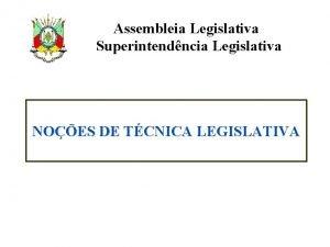 Assembleia Legislativa Superintendncia Legislativa NOES DE TCNICA LEGISLATIVA