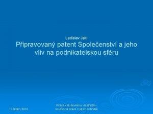 Ladislav Jakl Pipravovan patent Spoleenstv a jeho vliv