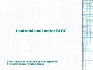 Controlul unui motor BLDC Proiect realizat de Vlad
