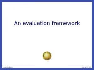 An evaluation framework The aims Explain key evaluation