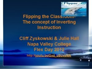 Flipping the Classroom The concept of Inverting Instruction