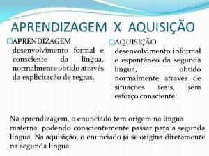APRENDIZAGEM X AQUISIO APRENDIZAGEM AQUISIO desenvolvimento formal e
