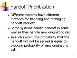 Handoff Prioritization n Different systems have different methods