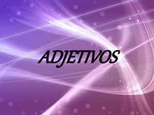 ADJETIVOS CONCEITO ADJETIVO a palavra varivel que expressa