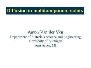 Diffusion in multicomponent solids Anton Van der Ven