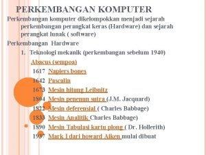PERKEMBANGAN KOMPUTER Perkembangan komputer dikelompokkan menjadi sejarah perkembangan