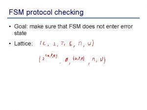 FSM protocol checking Goal make sure that FSM