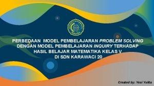 PERBEDAAN MODEL PEMBELAJARAN PROBLEM SOLVING DENGAN MODEL PEMBELAJARAN