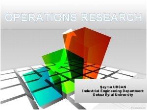 OPERATIONS RESEARCH eyma URCAN Industrial Engineering Department Dokuz