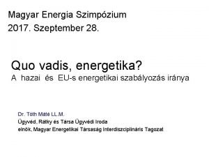 Magyar Energia Szimpzium 2017 Szeptember 28 Quo vadis