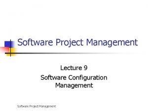 Software Project Management Lecture 9 Software Configuration Management