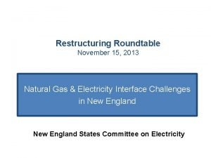 Restructuring Roundtable November 15 2013 Natural Gas Electricity