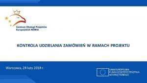 KONTROLA UDZIELANIA ZAMWIE W RAMACH PROJEKTU Warszawa 28